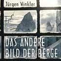 Ein Klassiker: Das andere Bild der Berge - Jürgen Winkler