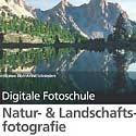 Buch: Digitale Fotoschule: Natur- & Landschaftsfotografie