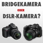 DSLR- oder Bridge-Kamera?